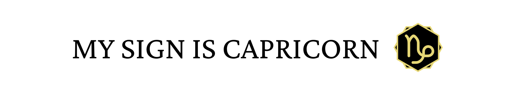 My Sign Is Capricorn